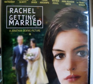Here's my copy of Rachel Getting Married.  I agree with Julie about the wedding and LOVE this movie!